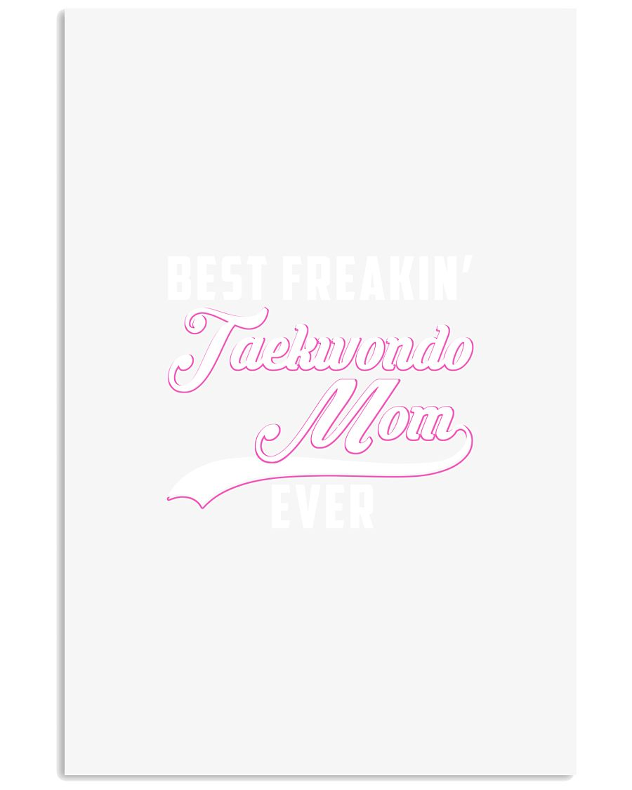 BEST FREAKIN' TAEKWONDO MOM EVER 11x17 Poster