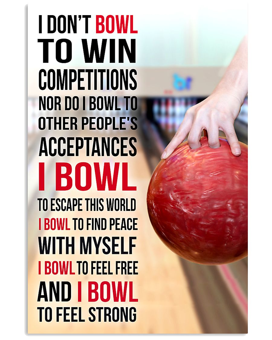 I DON'T BOWL TO WIN COMPETITIONS - BOWLING 11x17 Poster