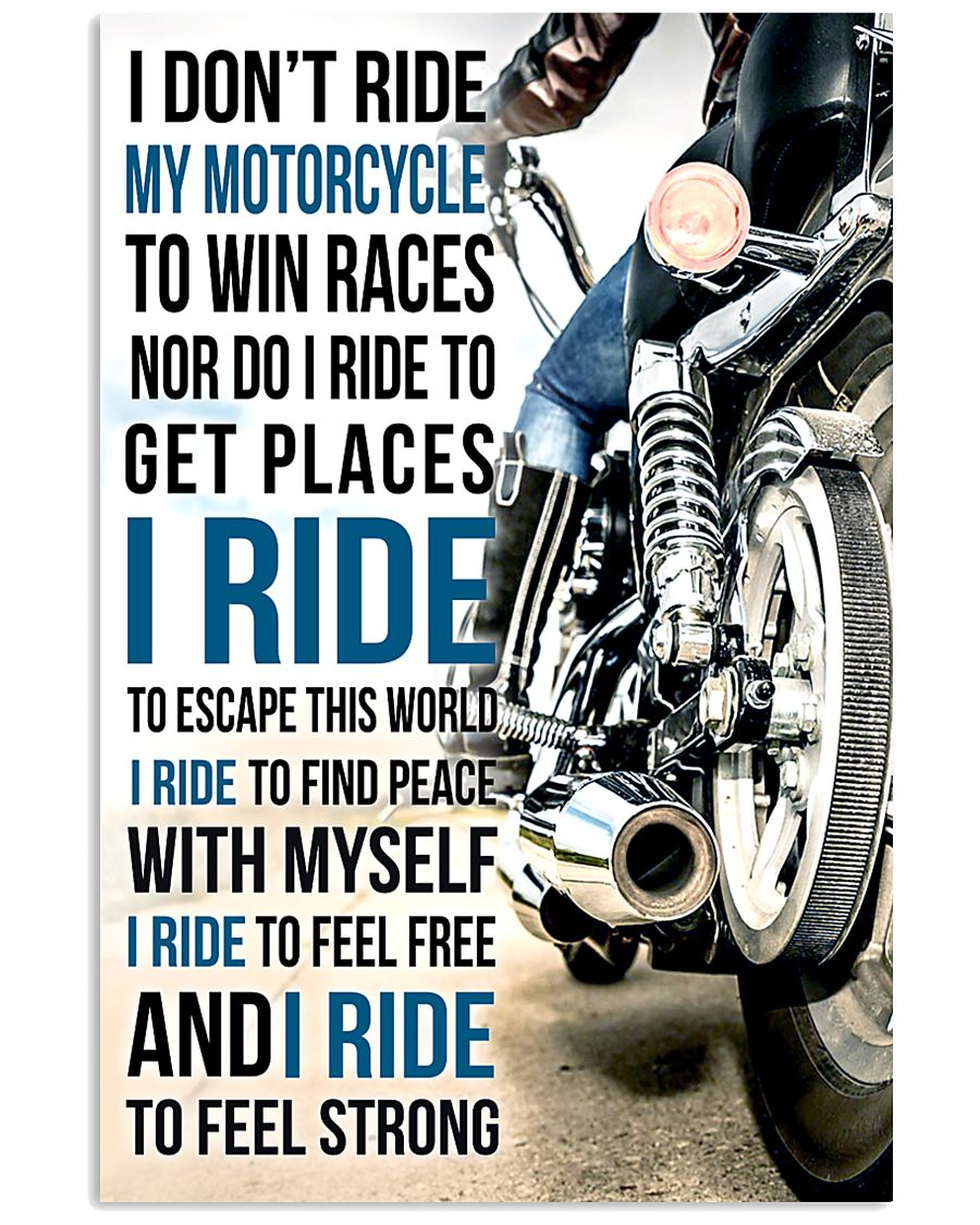 I DON'T RIDE MY MOTORCYCLE TO WIN RACES 11x17 Poster