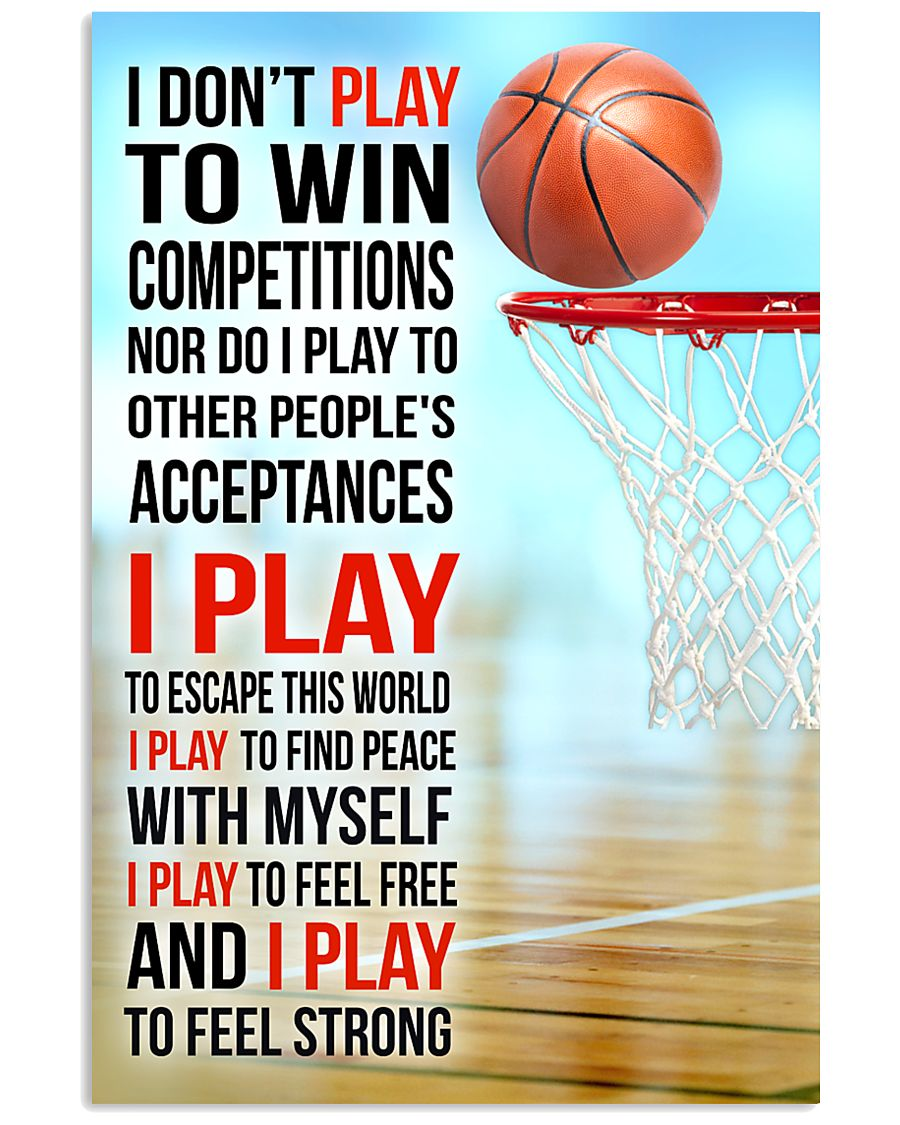 I DON'T PLAY TO WIN COMPETITIONS - BASKETBALL 16x24 Poster