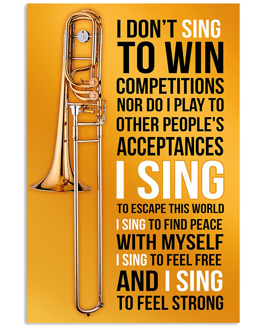 8 TROMBONE - I DON'T SING TO WIN COMPETITION 11x17 Poster