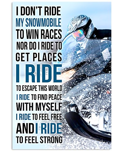 I DON'T RIDE MY SNOWMOBILE TO WIN RACES