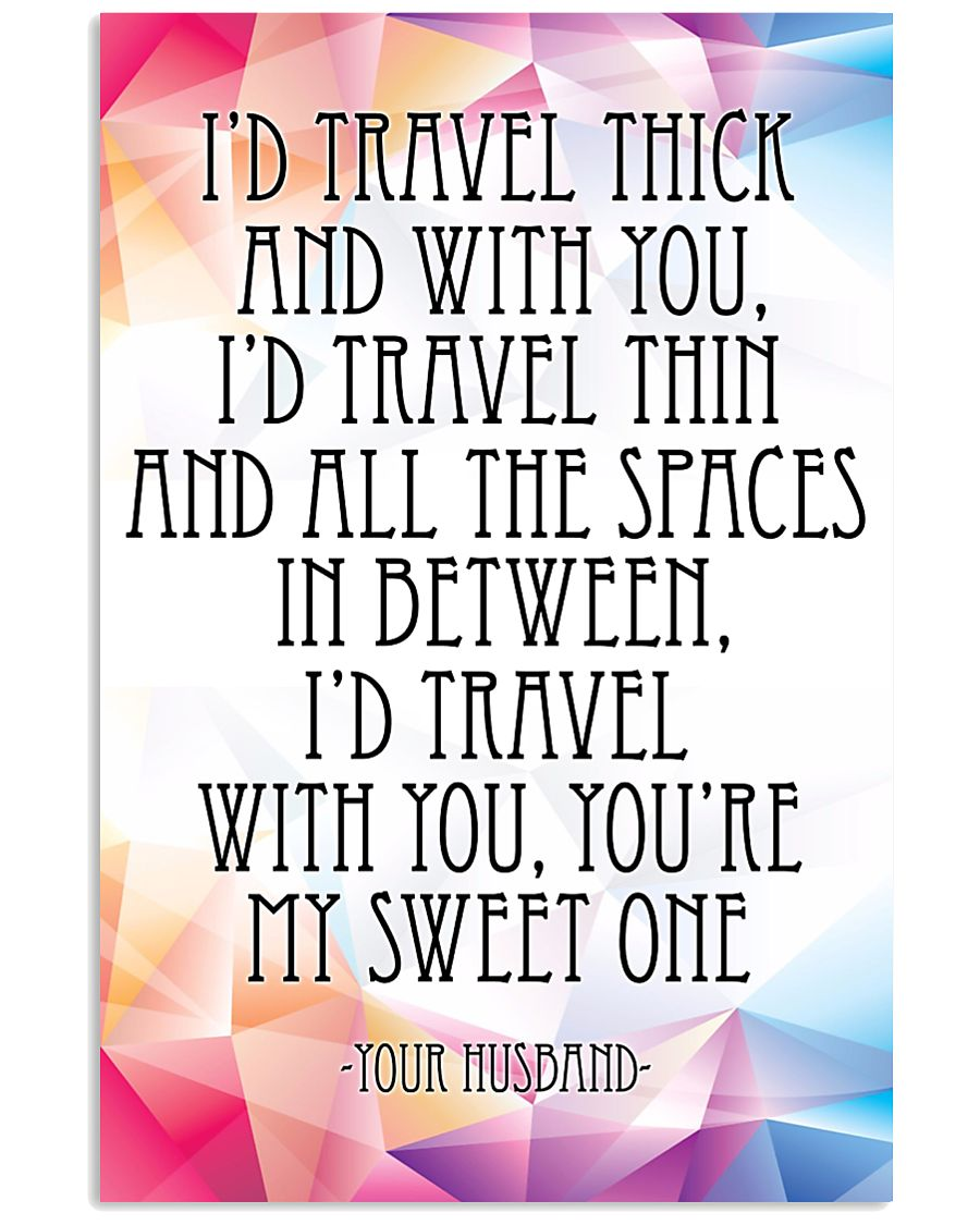 YOUR HUSBAND-I'D TRAVEL THICK AND WITH YOU 16x24 Poster