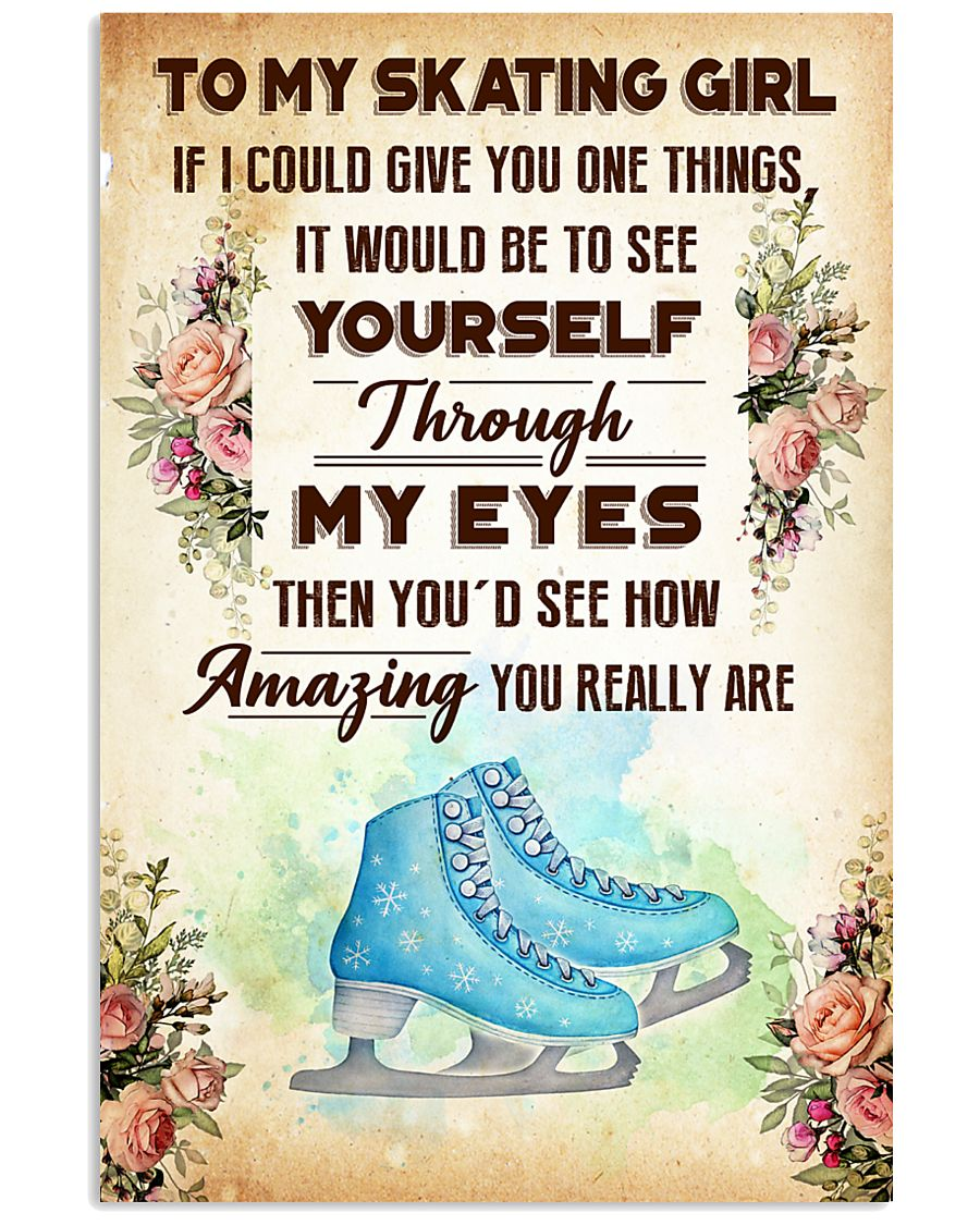 TO MY SKATING GIRL - YOU REALLY ARE 11x17 Poster
