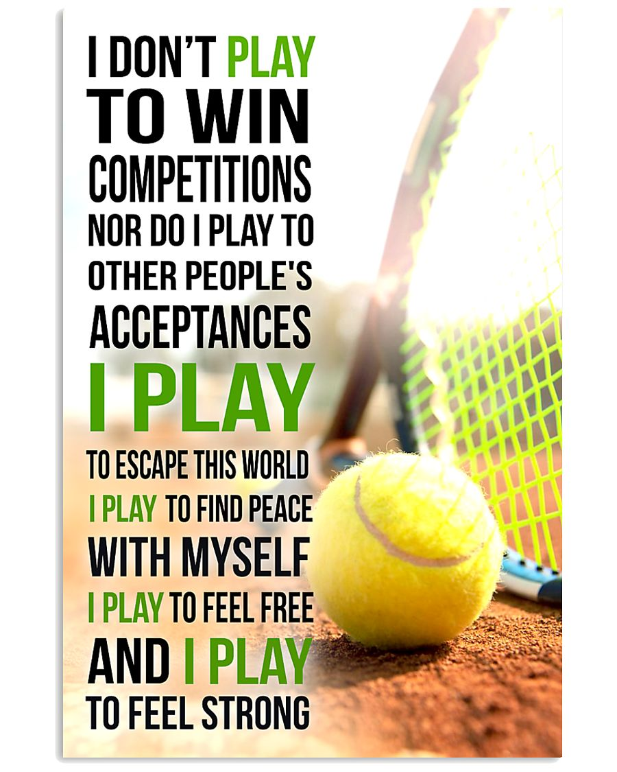 I DON'T PLAY TO WIN COMPETITIONS - TENNIS 24x36 Poster