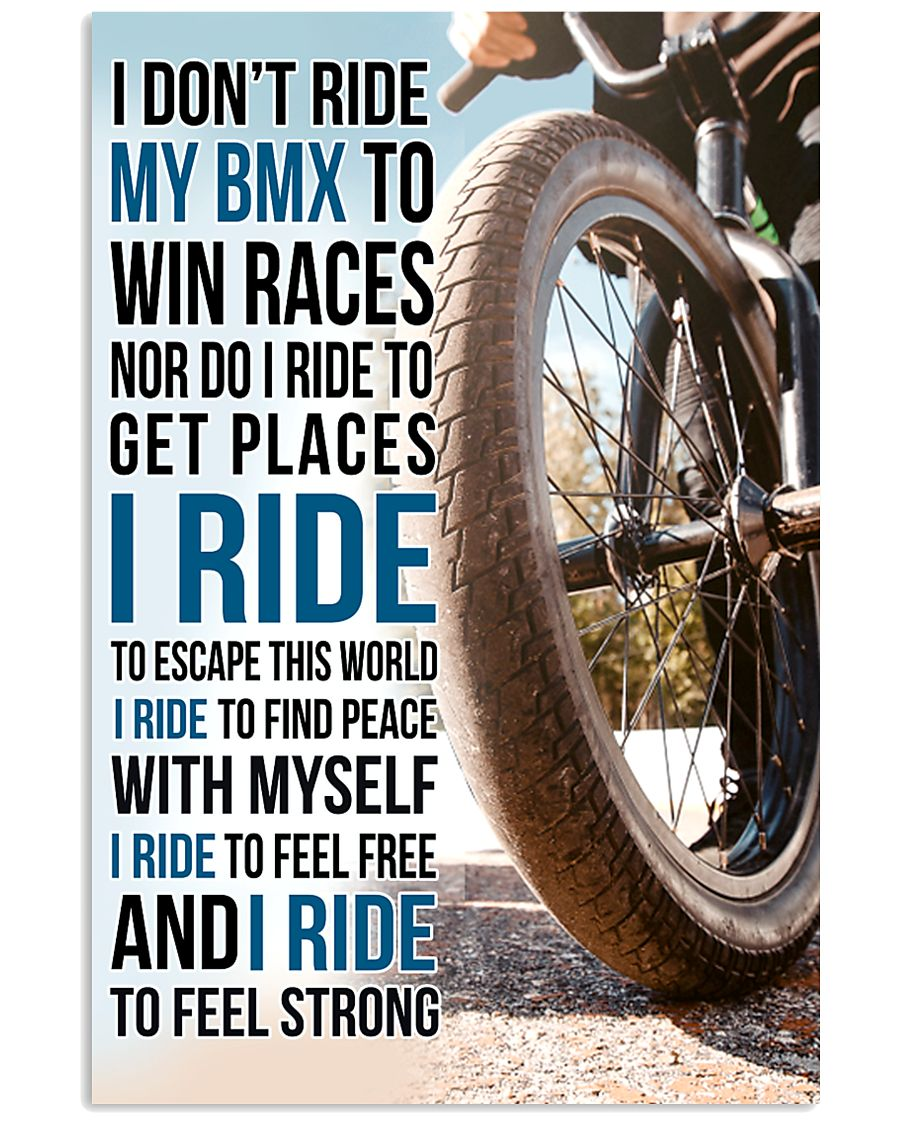 7- I DON'T RIDE MY BMX TO WIN RACES poster 11x17 Poster