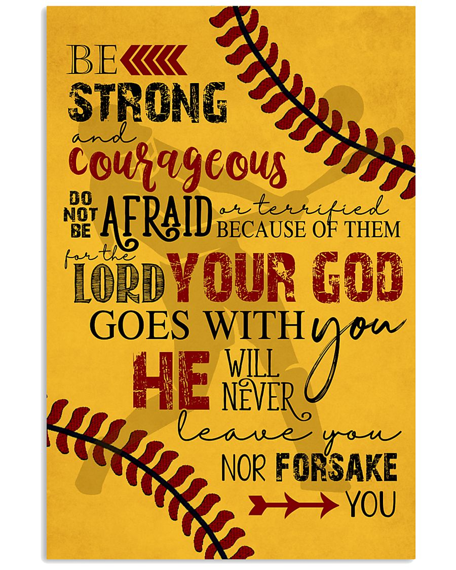 BE STRONG COURAGEOUS DO NOT BE AFRAID SOFTBALL  16x24 Poster