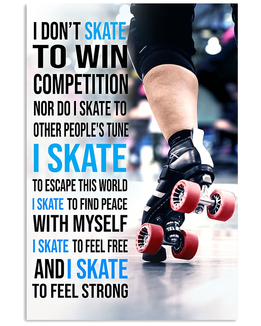 5- I DON'T SKATE TO WIN COMPETITION - ROLLER DERB  11x17 Poster