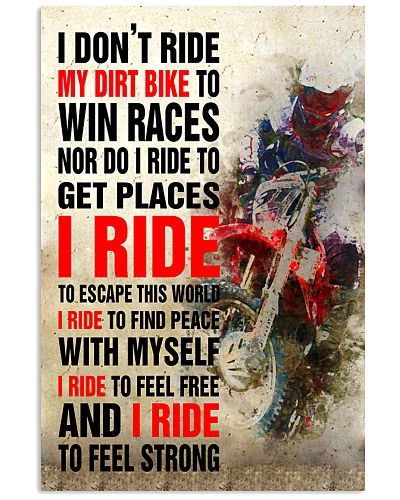 I DON'T RIDE MY DIRT BIKE TO WIN RACES POSTER