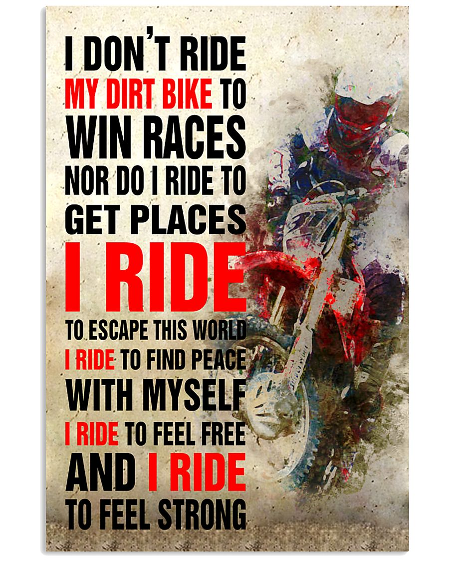 I DON'T RIDE MY DIRT BIKE TO WIN RACES POSTER 16x24 Poster