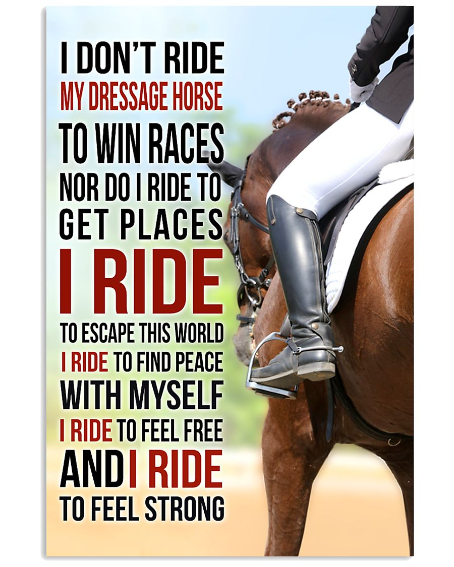 I DON'T RIDE MY DRESSAGE HORSE TO WIN RACES 11x17 Poster