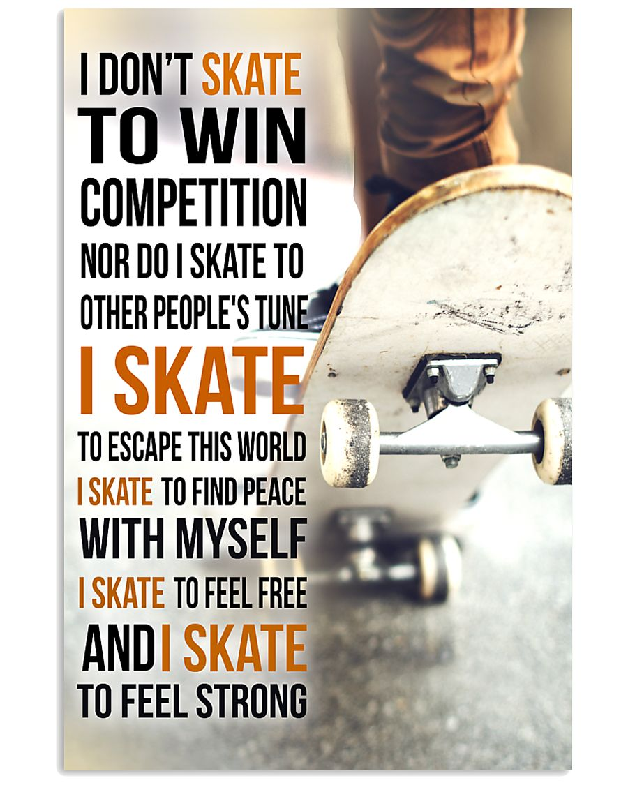 5- I DON'T SKATE TO WIN COMPETITION - SKATEBOARD 11x17 Poster