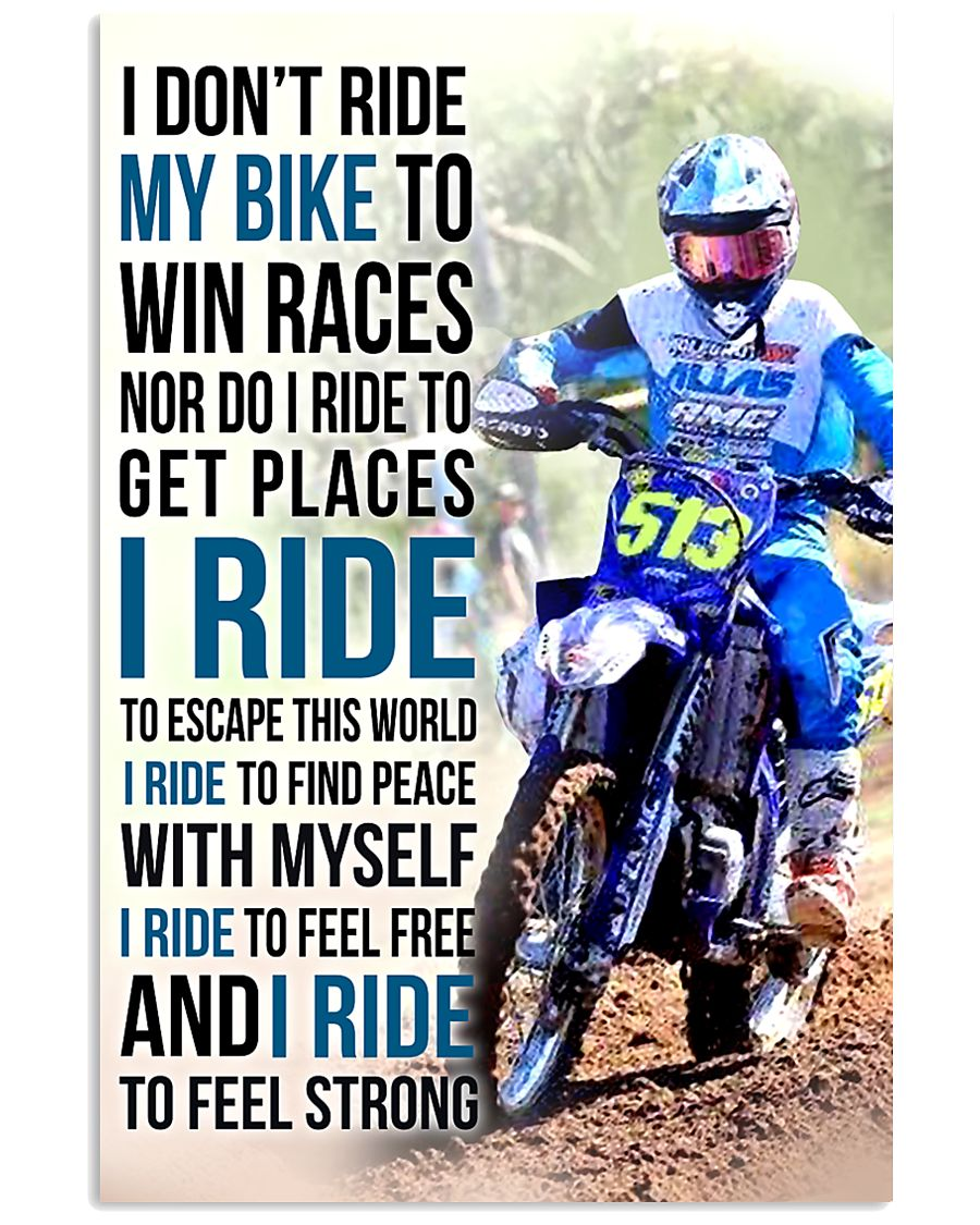 25- I DON'T RIDE MY BIKE TO WIN RACES KDH 11x17 Poster