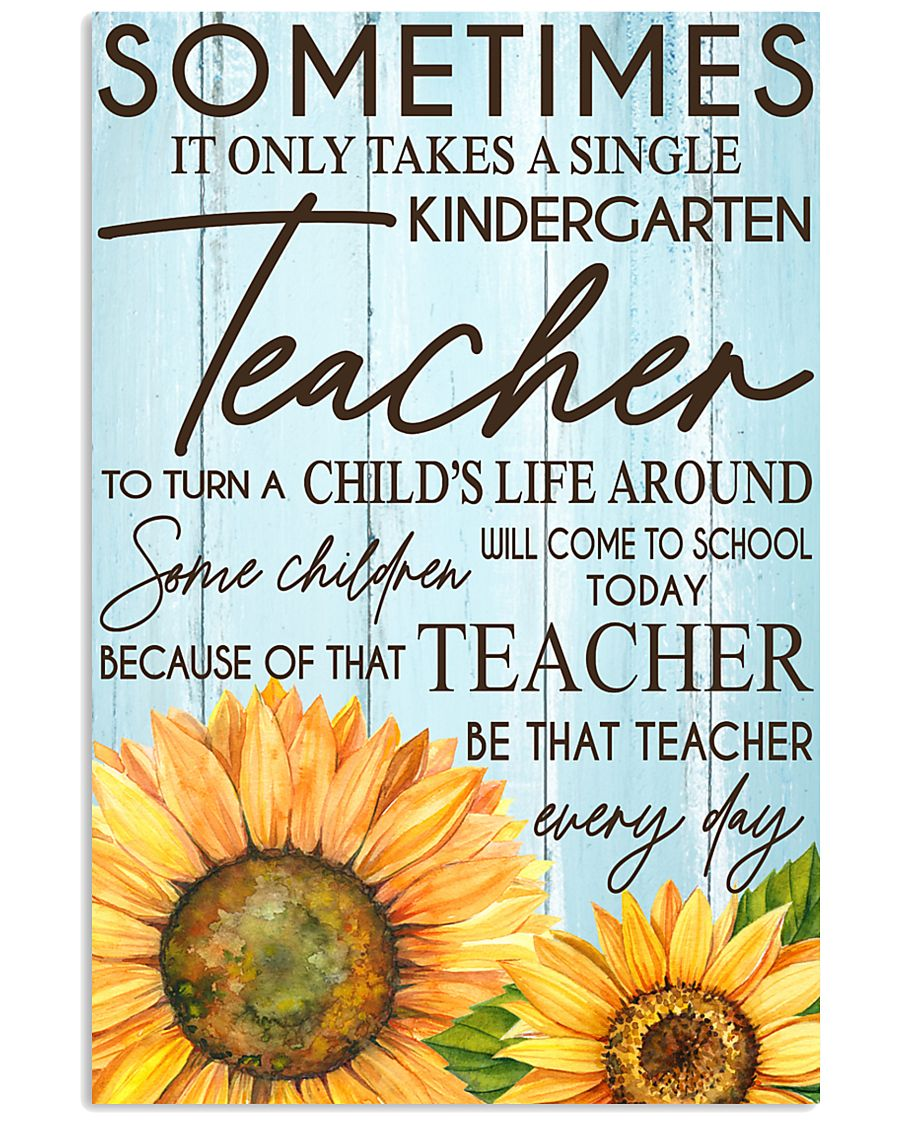 SOMETIMES IT ONLY TAKES A SINGLE KINDERGARTEN  24x36 Poster