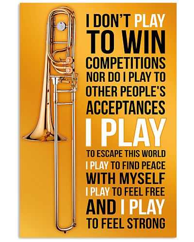TROMBONE - I DON'T PLAY TO WIN COMPETITIONS