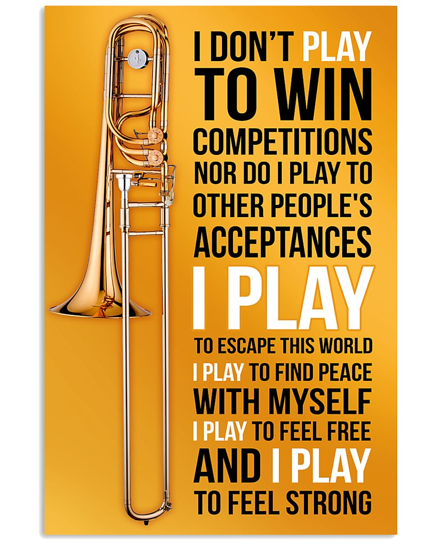 TROMBONE - I DON'T PLAY TO WIN COMPETITIONS 11x17 Poster