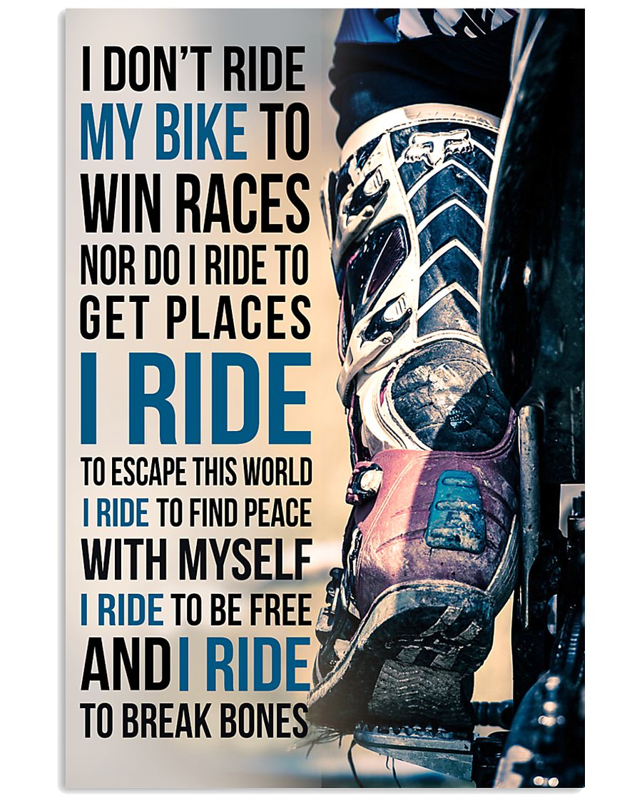 4- I DON'T RIDE MY BIKE TO WIN RACES - KD 11x17 Poster