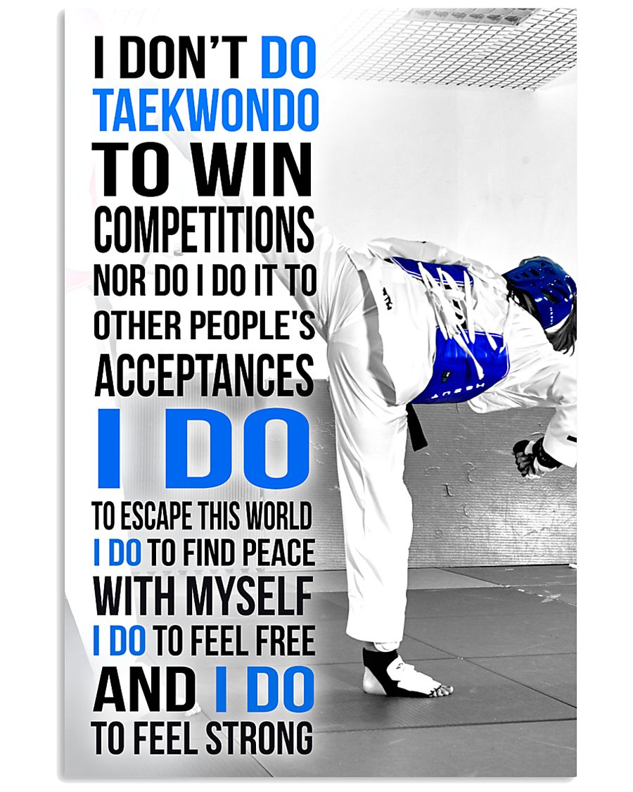 I DON'T DO TAEKWONDO TO WIN COMPETITIONS 11x17 Poster