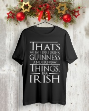 I DRINK GUINNESS AND I KNOW THINGS I'M IRISH Classic T-Shirt lifestyle-holiday-crewneck-front-2