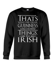 I DRINK GUINNESS AND I KNOW THINGS I'M IRISH Crewneck Sweatshirt thumbnail