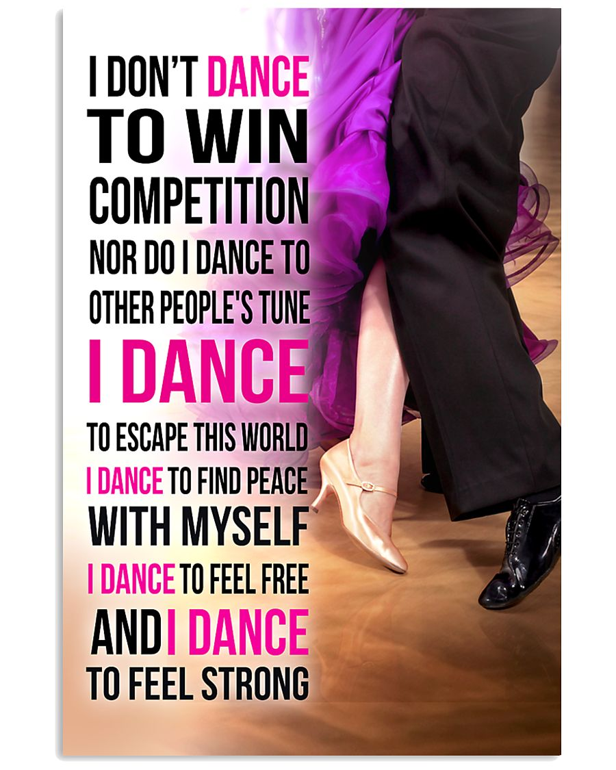 1- I DON'T DANCE TO WIN COMPETITION  11x17 Poster