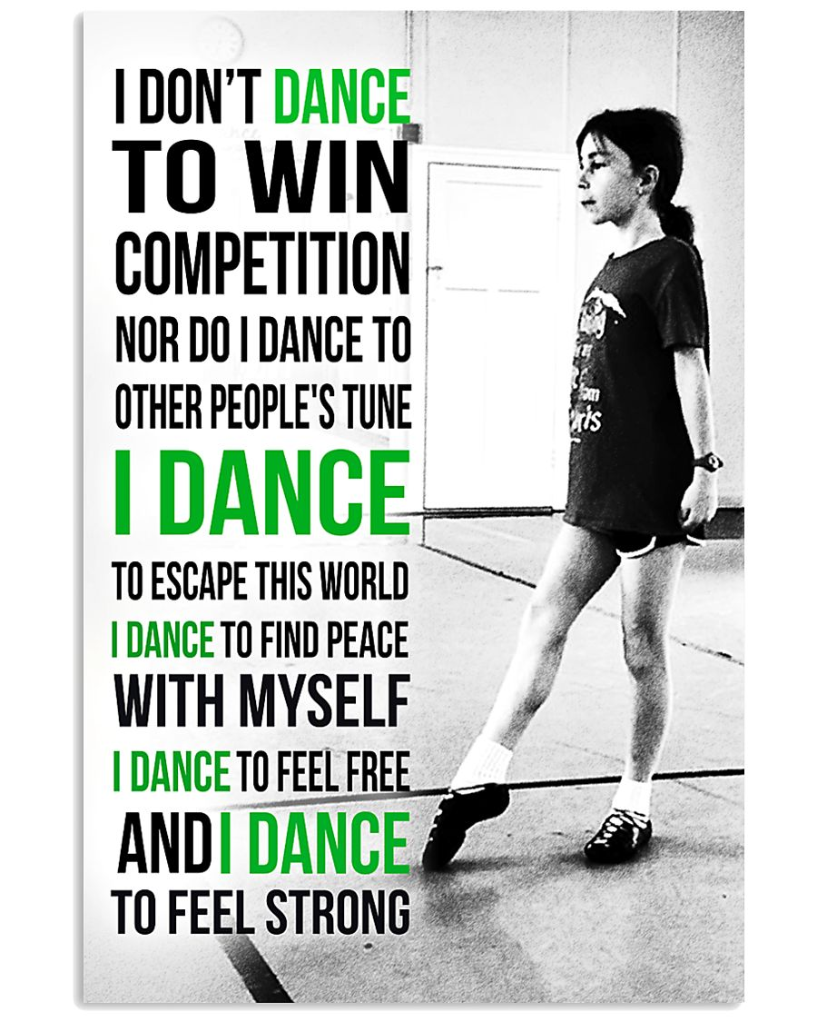 7-  I DON'T DANCE TO WIN COMPETITION - IRISH DANCE 11x17 Poster