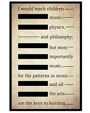 I WOULD TEACH CHILDREN MUSIC PHYSICS AND PHILOSOPH 16x24 Poster front