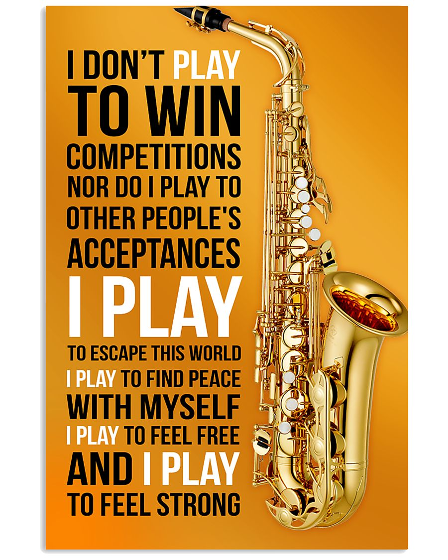 26- SAXOPHONE - I DON'T PLAY TO WIN COMPETITIONS K 11x17 Poster