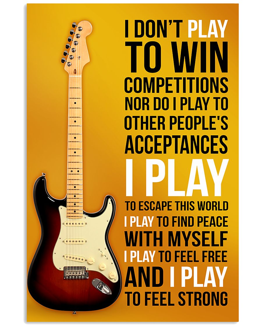 ELECTRIC GUITAR - I DON'T PLAY TO WIN COMPETITION 11x17 Poster