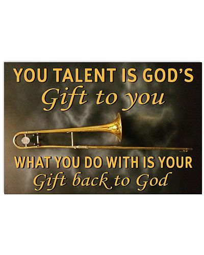 YOU TALENT IS GOD'S GIFT TO YOU TROMBONE POSTER