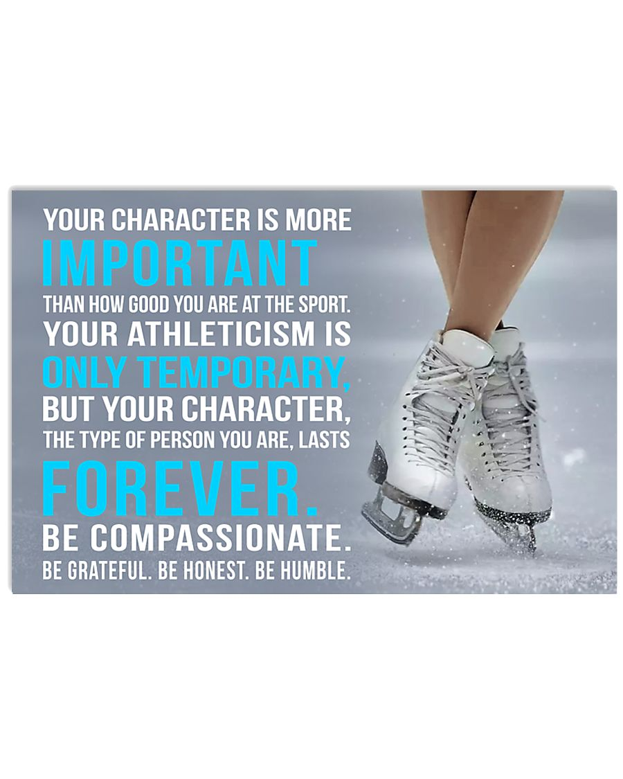 YOU CHARACTER IS MORE IMPORTANT FIGURE SKATING 17x11 Poster