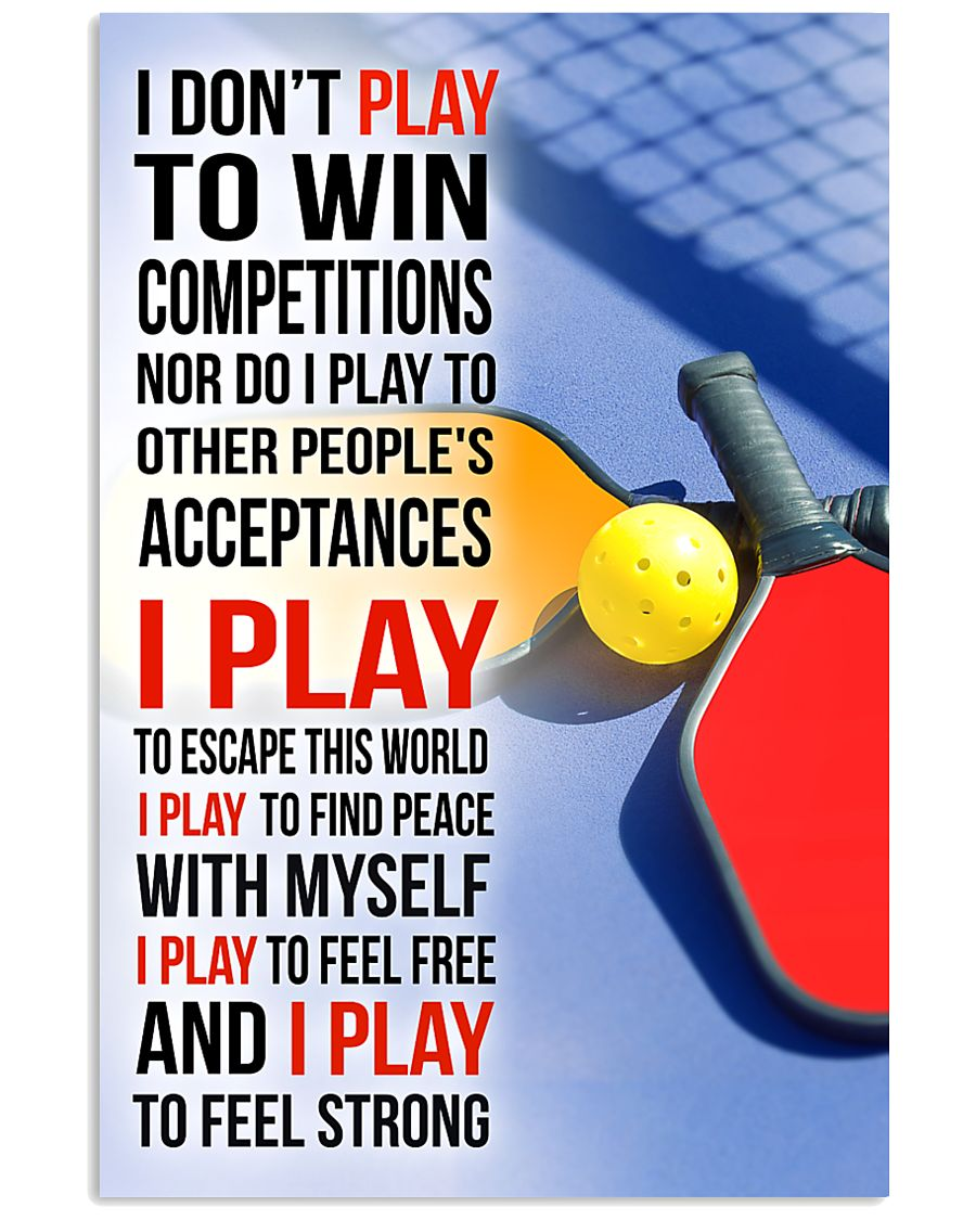 I DON'T PLAY TO WIN COMPETITIONS - PICKLEBALL 24x36 Poster