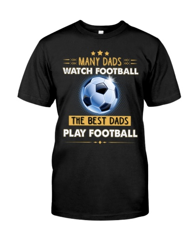 Many dads watch football the best dads play footba