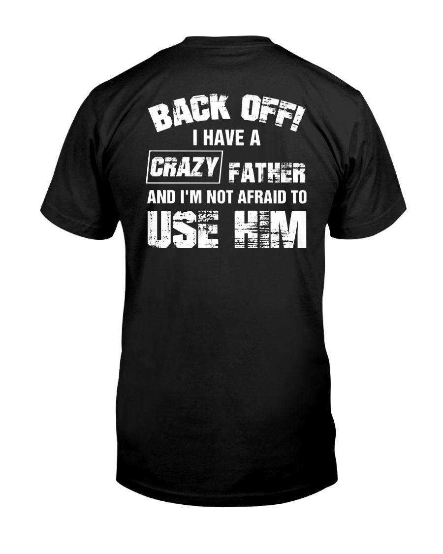 I Have A Crazy Father Classic T-Shirt