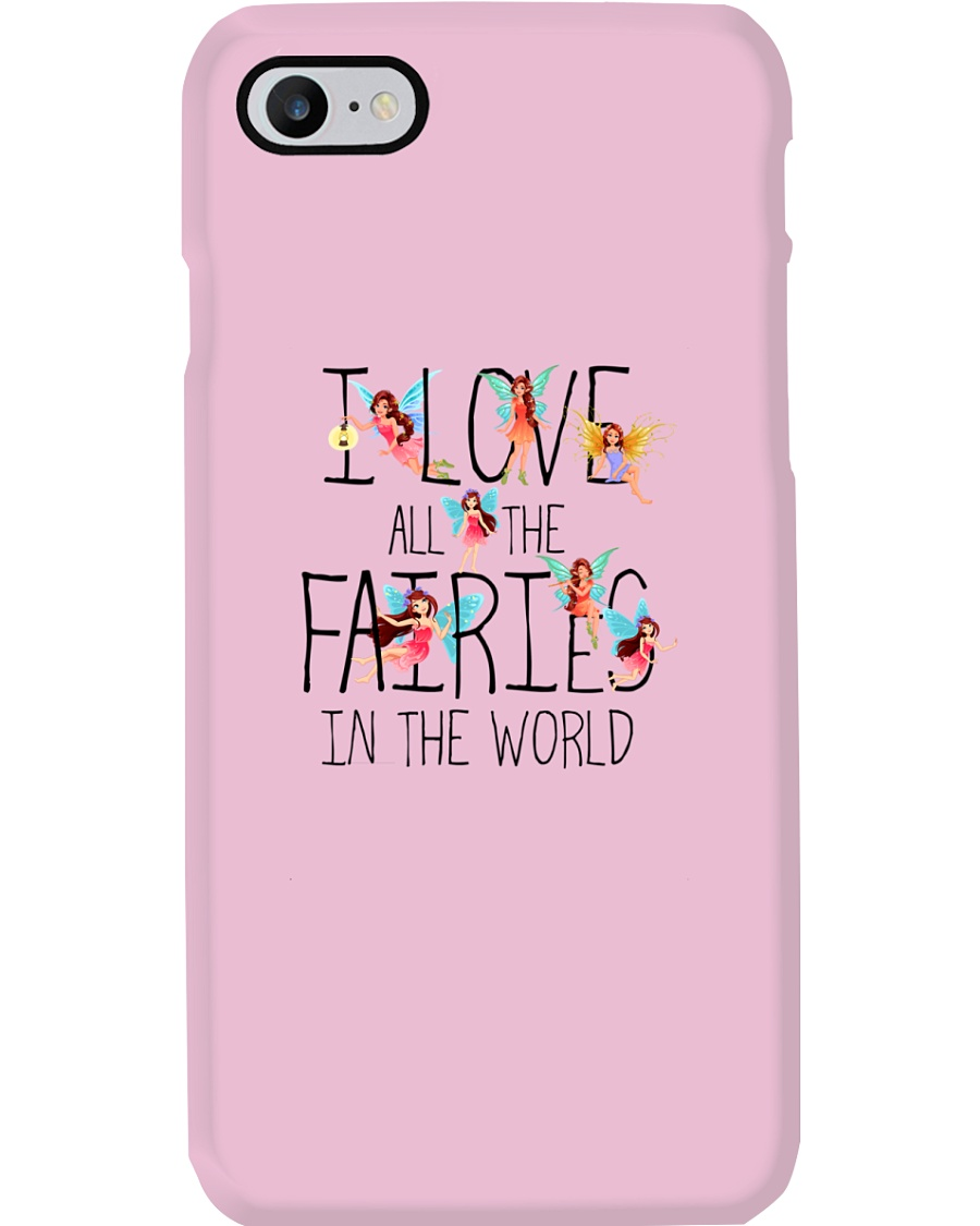 I Love All The Fairies In The World Phone Case