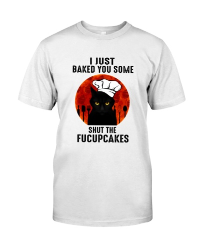 Cat I Just Baked You Some Shut The Fucupcakes