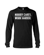 Nobody cares work harder shirt hoodie Long Sleeve Tee thumbnail