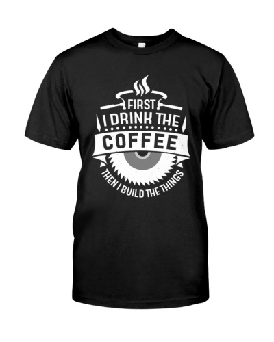 woodworking - Drink coffee build things shirt