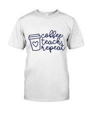 Coffee Teach Repeat Classic T-Shirt front