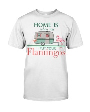 Home Is Where You Put Your Flamingos Classic T-Shirt thumbnail
