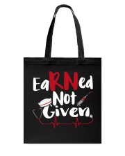 Nurse RN Earned Not Given Tote Bag thumbnail
