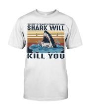 Shark Will Kill You Classic T-Shirt thumbnail