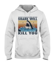 Shark Will Kill You Hooded Sweatshirt front