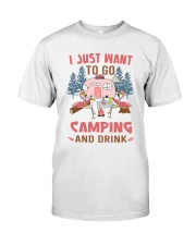 I Just Want To Go Camping Classic T-Shirt front