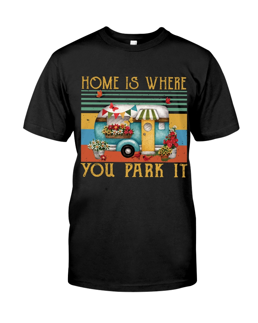 Home Is Where You Park Classic T-Shirt