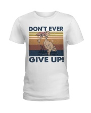 Dont Ever Give Up Ladies T-Shirt thumbnail