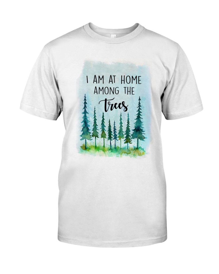 I Am At Home Among The Trees Classic T-Shirt