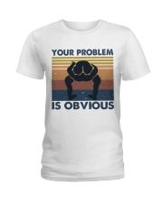 Your Problem Is Obvious Ladies T-Shirt thumbnail