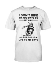 I Don't Ride To Add Days To My Life Classic T-Shirt front