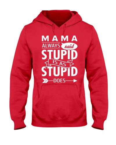Mam always said stupid is as stupid does